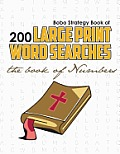 Bobo Strategy Book of 200 Large Print Word Searches: The Book of Numbers