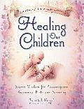 Healing Our Children Because Your New Baby Matters Sacred Wisdom for Preconception Pregnancy Birth & Parenting Ages 0 6