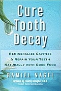 Cure Tooth Decay Remineralize Cavities & Repair Your Teeth Naturally with Good Food Second Edition