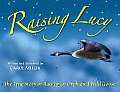 Raising Lucy: The True Story of Raising an Orphaned Wild Goose