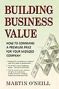 Building Business Value: How to Command a Premium Price for Your Midsized Company