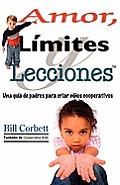 Amor, Limites y Lecciones: A Parent's Guide to Raising Cooperative Kids
