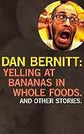Yelling at Bananas in Whole Foods (and Other Stories)