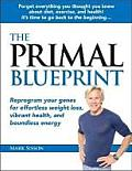 The Primal Blueprint: Reprogram Your Genes for Effortless Weight Loss, Vibrant Health, and Boundless Energy Cover
