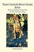 Tight Lines and Heavy Game Bags: Stories of Hunting, Fishing, Dogs, and Other Important Things