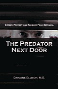 The Predator Next Door: Detect, Protect and Recover from Betrayal