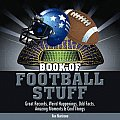 Book of Football Stuff: Great Records, Weird Happenings, Odd Facts, Amazing Moments & Cool Things (Book of Stuff)