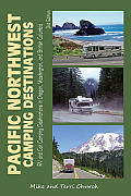 Pacific Northwest Camping Destinations: RV and Car Camping Destinations in Oregon, Washington, and British Columbia (Pacific Northwest Camping Destinations: RV & Car Camping Destination)