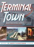 Terminal Town: An Illustrated Guide to Chicago's Airports, Bus Depots, Train Stations, and Steamship Landings, 1939 - Present