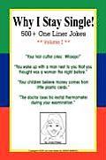 Why I Stay Single!  500+ One Liner Jokes - Volume I