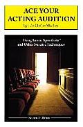 Ace Your Acting Audition, Second Edition: Using Iconic Specificity and Other Surefire Techniques