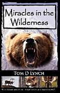 Miracles in the Wilderness: Action Packed Adventure, High Speed Crashes, Alaska/Canada Wolf, Grizzly, Moose Attacks.