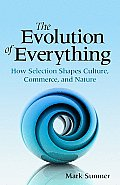 The Evolution of Everything: How Selection Shapes Culture, Commerce, and Nature Cover