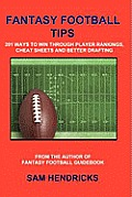 Fantasy Football Tips: 201 Ways to Win Through Player Rankings, Cheat Sheets and Better Drafting Cover
