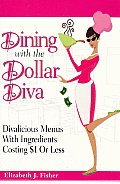 Dining with the Dollar Diva Divalicious Recipies with Ingredients Costing a Dollar or Less