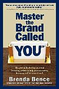 Master the Brand Called You(tm): The Proven Leadership Personal Branding System to Help You Earn More, Do More and Be More at Work