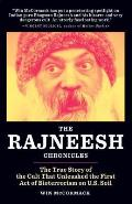 The Rajneesh Chronicles: The True Story of the Cult That Unleashed the First Act of Bioterrorism on U.S. Soil