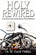 Holy Rewired: Science, the Gospel and the Journey Toward Wholeness