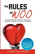 Rules of Woo an Entrepreneurs Guide to Capturing the Hearts & Minds of Todays Customers