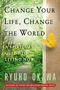 Change Your Life Change the World A Spiritual Guide to Living Now