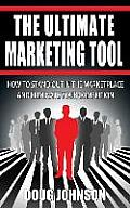 The Ultimate Marketing Tool: How to Stand Out in the Marketplace and Eliminate Your Competition