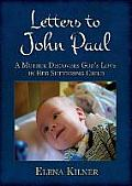 Letters to John Paul: A Mother Discovers God's Love in Her Suffering Child
