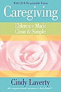 Caregiving Eldercare Made Clear & Simple