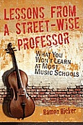 Lessons from a Street Wise Professor What You Wont Learn at Most Music Schools