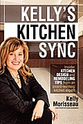 Kelly's Kitchen Sync: Insider Kitchen Design and Remodeling Tips from an Award-Winning Kitchen Expert
