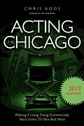 Acting in Chicago 2013 Edition: Making a Living Doing Commercials, Voice Overs, TV/Film and More