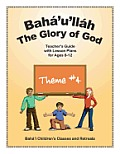 Baha'u'llah: The Glory of God: Teacher's Guide with Lesson Plans for Ages 8-12
