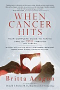 When Cancer Hits Your Complete Guide To Taking Care Of You Through Treatment