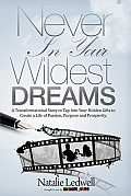 Never in Your Wildest Dreams: A Transformational Story to Tap Into Your Hidden Gifts to Create a Life of Passion, Purpose and Prosperity