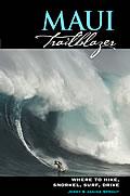 Maui Trailblazer 4th Edition Where to Hike Snorkel Surf & Drive