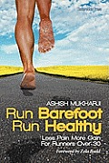 Run Barefoot Run Healthy Less Pain More Gain for Runners Over 30