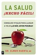 La Salud Hecho Facil! (Your Health Made Easy!): Consejos Vitales Para Llegar a Viejo Lo Mas Joven Posible!