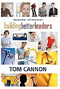 Building Better Leaders: Become the Leader You Were Meant to Be!