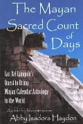 The Mayan Sacred Count of Days: Ian Xel Lungold's Quest to Bring Mayan Calender Astrology to the World