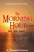 The Morning Hour: Arise, Write, Release
