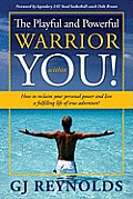 The Playful and Powerful Warrior Within You!: How to Reclaim Your Personal Power and Live a Fulfilling Life of True Adventure!
