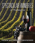 Spectacular Wineries of Washington: A Captivating Tour of Established, Estate, and Boutique Wineries
