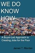 We Do Know How: A Buyer-Led Approach to Creating Jobs for the Poor Cover