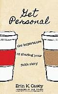 Get Personal: The Importance of Sharing Your Faith Story
