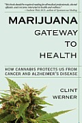 Marijuana Gateway to Health: How Cannabis Protects Us from Cancer and Alzheimer's Disease Cover