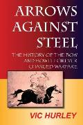 Arrows Against Steel: The History...