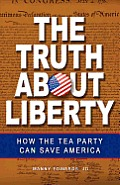 The Truth about Liberty: How the Tea Party Can Save America