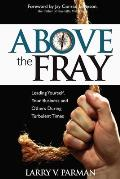 Above the Fray: Leading Yourself, Your Business and Others During Turbulent Times
