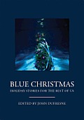 Blue Christmas: The Holidays for the Rest of Us