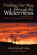 Finding Our Way Through the Wilderness: A Journey for Lent or Other Days of Spiritual Reflection and Prayer