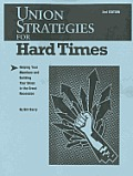 Union Strategies for Hard Times, 2nd Edition: Helping Your Members and Building Your Union in the Great Recession